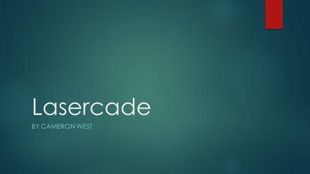 Lasercade BY CAMERON WEST. Competitive Strategy: Segment-Focused Differentiation  Lasercade will feature a wide variety of activities suitable for children.