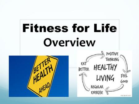 Fitness for Life Overview. Meet the Staff… Mr. Peifer Mr. Ruczynski Ms. Hennessey Ms. Hahn Mr. Cop Ms. Bryant Mrs. Goff.