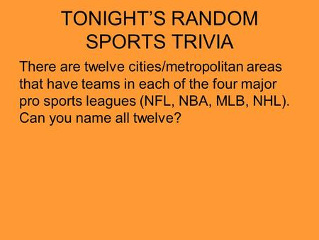 TONIGHT'S RANDOM SPORTS TRIVIA There are twelve cities/metropolitan areas that have teams in each of the four major pro sports leagues (NFL, NBA, MLB,