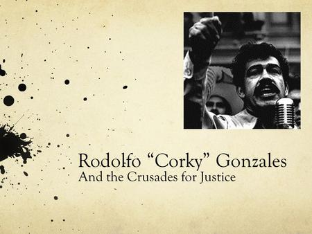 "Rodolfo ""Corky"" Gonzales And the Crusades for Justice."