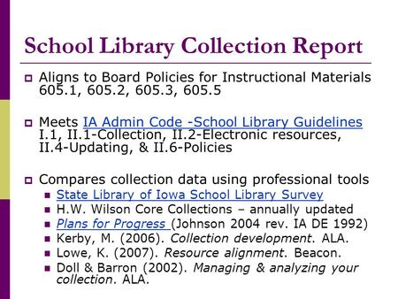 School Library Collection Report  Aligns to Board Policies for Instructional Materials 605.1, 605.2, 605.3, 605.5  Meets IA Admin Code -School Library.