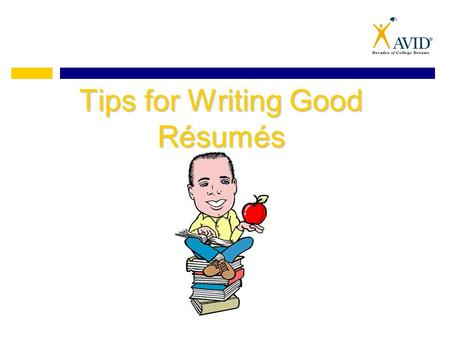 Tips for Writing Good Résumés. What is a Résumé? A résumé is a brief but detailed synopsis of your life. It includes: – heading – objective – education.