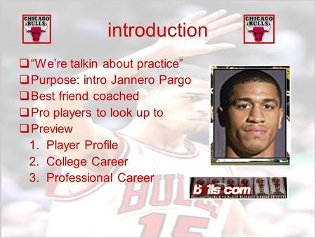 "introduction  ""We're talkin about practice""  Purpose: intro Jannero Pargo  Best friend coached  Pro players to look up to  Preview 1. Player Profile."