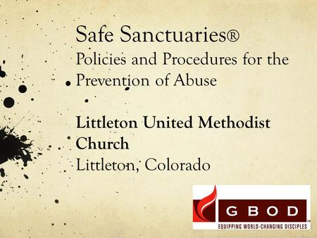 Safe Sanctuaries ® Policies and Procedures for the Prevention of Abuse Littleton United Methodist Church Littleton, Colorado.