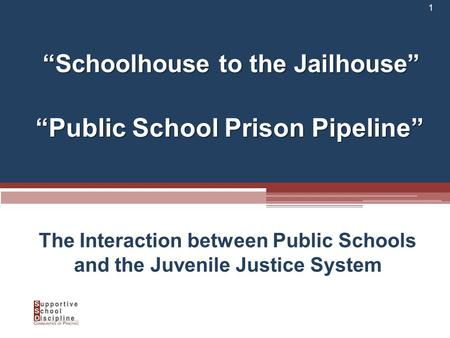 """Schoolhouse to the Jailhouse"" 1 ""Public School Prison Pipeline"" The Interaction between Public Schools and the Juvenile Justice System."