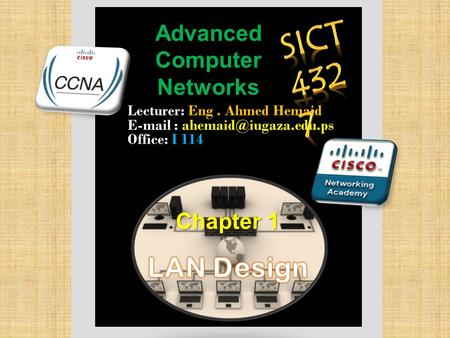 Advanced Computer Networks Lecturer: E EE Eng. Ahmed Hemaid   Office: I 114.