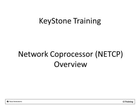 KeyStone Training Network Coprocessor (NETCP) Overview.