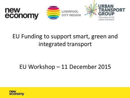 EU Funding to support smart, green and integrated transport EU Workshop – 11 December 2015.