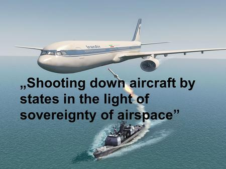 """Shooting down aircraft by states in the light of sovereignty of airspace"""