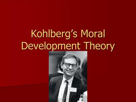 Kohlberg's Moral Development Theory. Harvard Center for Moral Education Harvard Center for Moral Education 20 years of using interviews to investigate.