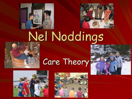 Nel Noddings Care Theory.