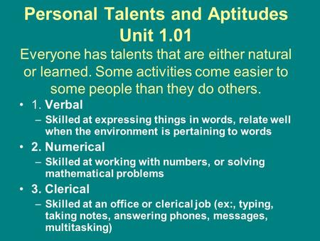 Personal Talents and Aptitudes Unit 1.01 Everyone has talents that are either natural or learned. Some activities come easier to some people than they.