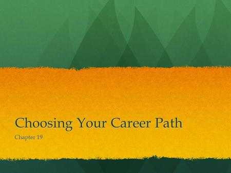 Choosing Your Career Path Chapter 19. Learning About the World of Work 19:1.
