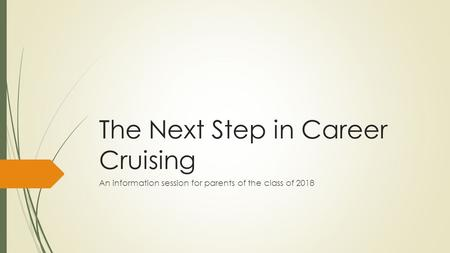 The Next Step in Career Cruising An information session for parents of the class of 2018.