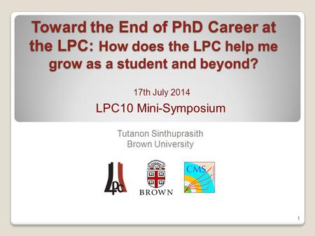 Toward the End of PhD Career at the LPC: How does the LPC help me grow as a student and beyond? Tutanon Sinthuprasith Brown University 1 LPC10 Mini-Symposium.