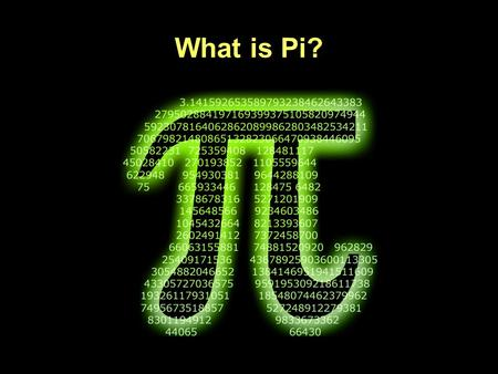 What is Pi?. Pi equals… the ratio of a circle's circumference to its diameter.