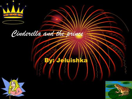 By: Jeluishka Cinderella and the prince. CHAPTER 1 (CINDERELLA) Once upon a time there was a princess called Cinderella. She lived in this big palace.