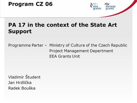 PA 17 in the context of the State Art Support Programme Parter –Ministry of Culture of the Czech Republic Project Management Depertment EEA Grants Unit.