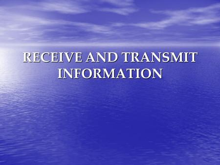 RECEIVE AND TRANSMIT INFORMATION. . All information received must be accurately recorded, and be current, relevant, legible and complete All information.