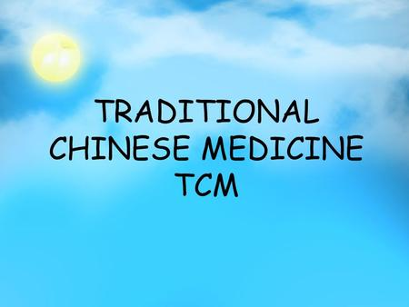 TRADITIONAL CHINESE MEDICINE TCM. INTRODUCTION Traditional Chinese Medicine(TCM), with a history of thousands of years, is a summary of rich experience.
