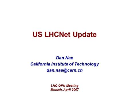 US LHCNet Update Dan Nae California Institute of Technology LHC OPN Meeting Munich, April 2007.