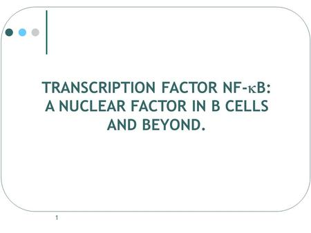1 TRANSCRIPTION FACTOR NF-  B: A NUCLEAR FACTOR IN B CELLS AND BEYOND.