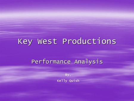 Key West Productions Performance Analysis By, Kelly Quish.
