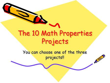 The 10 Math Properties Projects You can choose one of the three projects!!