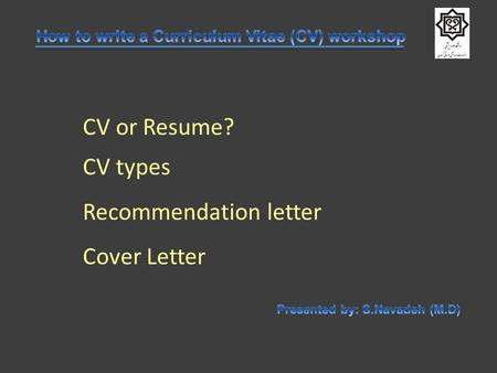 CV or Resume? CV types Recommendation letter Cover Letter.