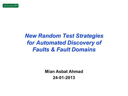 New Random Test Strategies for Automated Discovery of Faults & Fault Domains Mian Asbat Ahmad 24-01-2013.