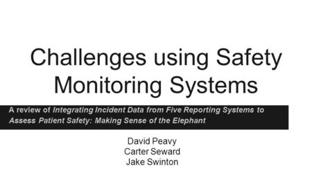 Challenges using Safety Monitoring Systems A review of Integrating Incident Data from Five Reporting Systems to Assess Patient Safety: Making Sense of.
