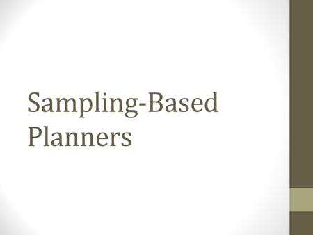 Sampling-Based Planners. The complexity of the robot's free space is overwhelming.