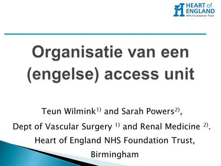 Teun Wilmink 1) and Sarah Powers 2), Dept of Vascular Surgery 1) and Renal Medicine 2). Heart of England NHS Foundation Trust, Birmingham.