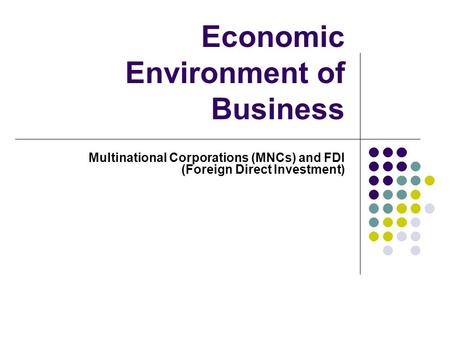 Economic Environment of Business Multinational Corporations (MNCs) and FDI (Foreign Direct Investment)