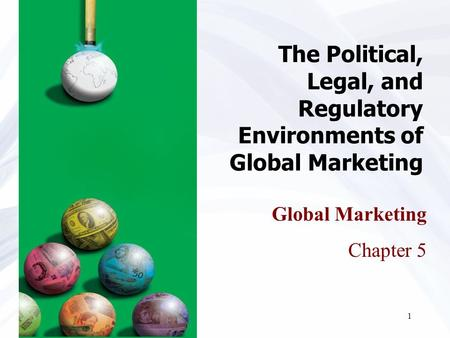 1 The Political, Legal, and Regulatory Environments of Global Marketing Global Marketing Chapter 5.