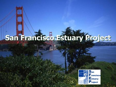 San Francisco Estuary Project. Partners & Organizational Structure THE BAY INSTITUTE Citizens Committee to Complete the Refuge.