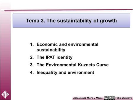 Tema 3. The sustaintability of growth 1.Economic and environmental sustainability 2.The IPAT identity 3.The Environmental Kuznets Curve 4.Inequality and.
