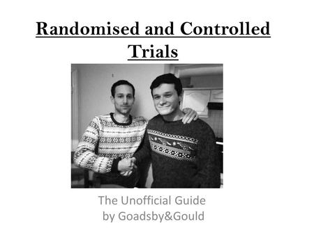 Randomised and Controlled Trials The Unofficial Guide by Goadsby&Gould.