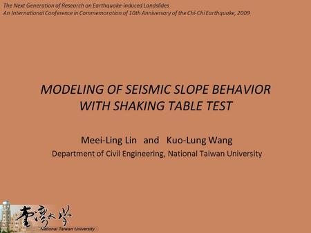 MODELING OF SEISMIC SLOPE BEHAVIOR WITH SHAKING TABLE TEST Meei-Ling Lin and Kuo-Lung Wang Department of Civil Engineering, National Taiwan University.