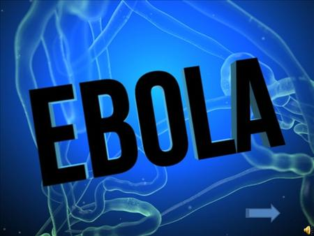 Get more Info on Ebola Change Channel Continue Story.