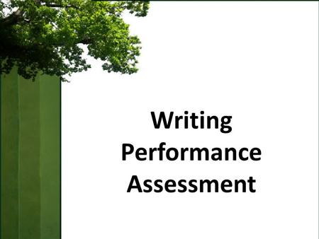 Writing Performance Assessment. Writing Objectives Understand the ways in which the writing assessment differs from other assessments Conduct writing.