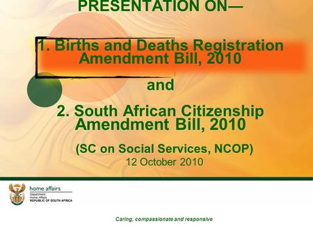 PRESENTATION ON― 1. Births and Deaths Registration Amendment Bill, 2010 and 2. South African Citizenship Amendment Bill, 2010 (SC on Social Services, NCOP)