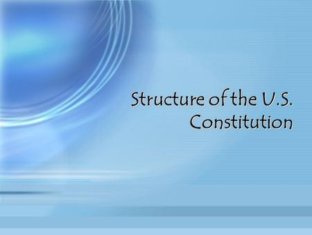 Structure of the U.S. Constitution. *Preamble: sets out the purpose and goals of the Constitution (6 purposes listed) form a more perfect union establish.