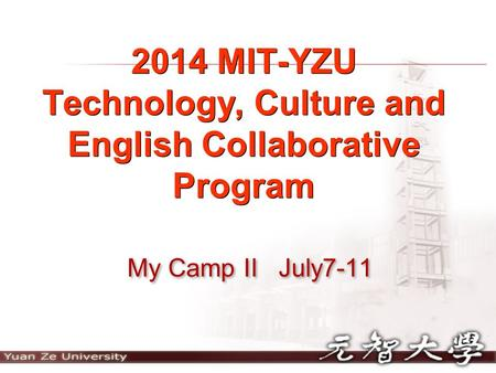2014 MIT-YZU Technology, Culture and English Collaborative Program My Camp II July7-11.