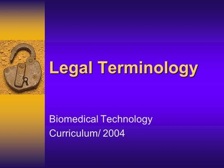 Legal Terminology Biomedical Technology Curriculum/ 2004.