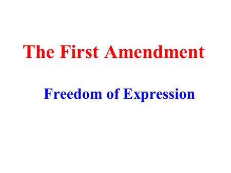 The First Amendment Freedom of Expression. The Free Exchange of Ideas Freedom of Speech and Freedom of Press guarantees are meant to: Protect each person's.