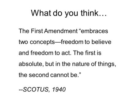 "The First Amendment ""embraces two concepts—freedom to believe and freedom to act. The first is absolute, but in the nature of things, the second cannot."
