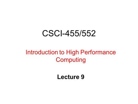CSCI-455/552 Introduction to High Performance Computing Lecture 9.