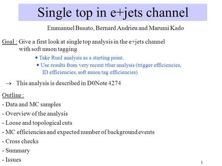 1 Single top in e+jets channel Outline : - Data and MC samples - Overview of the analysis - Loose and topological cuts - MC efficiencies and expected number.