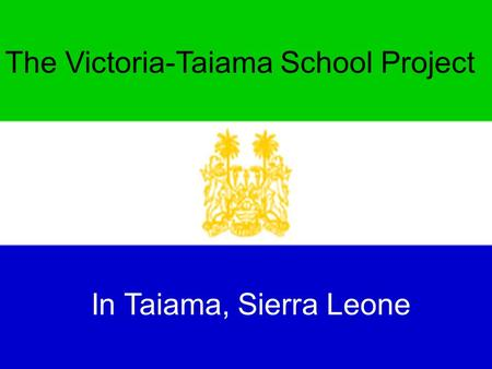 The Victoria-Taiama School Project In Taiama, Sierra Leone.